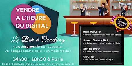 """Le Bar à Coaching : Formation """"Vendre à l'heure du digital"""" tickets"""
