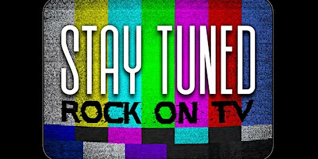 """""""Stay Tuned: Rock On TV"""" Exhibit tickets"""