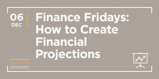 HAYVN WORKSHOP - Developing (and Loving) Financial Projections, Finance Fridays