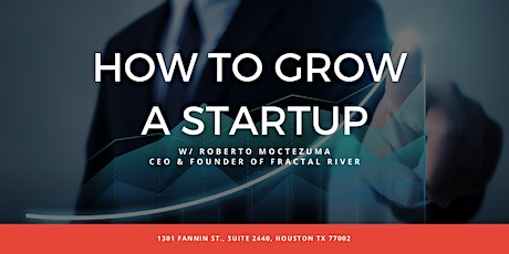 How to Grow a Startup | Roberto Moctezuma, Founder & CEO, Fractal River tickets