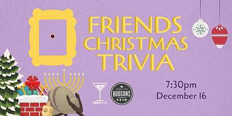 Friends Christmas Trivia - Dec 16, 7:30pm - Hudsons Saskatoon tickets