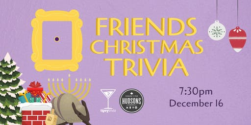Friends Christmas Trivia - Dec 16, 7:30pm - Hudsons Saskatoon