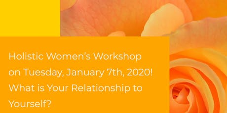 Holistic Women's Workshop-Topic- Your Relationship to Self & Wholeness!  tickets