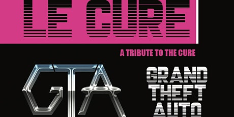 Le Cure(A Tribute to The Cure) & Grand Theft Auto(A Tribute to The Cars) tickets