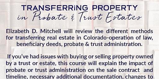 Transferring Property in Probate & Trust Estates  - 2 CE credits