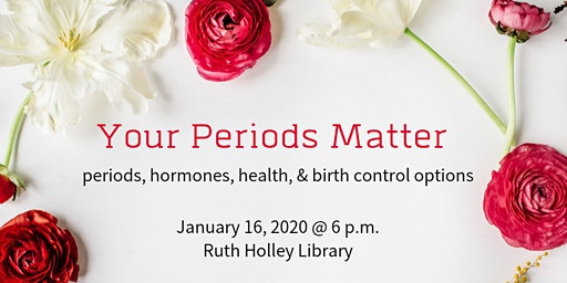 Your Periods Matter--Periods, Hormones, & Birth Control Options