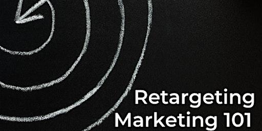 Retargeting Marketing 101