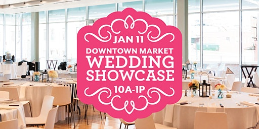Downtown Market Wedding Showcase January 11