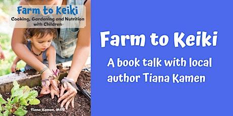 Farm to Keiki - A Pau Hana Book Talk with Local Author Tiana Kamen tickets