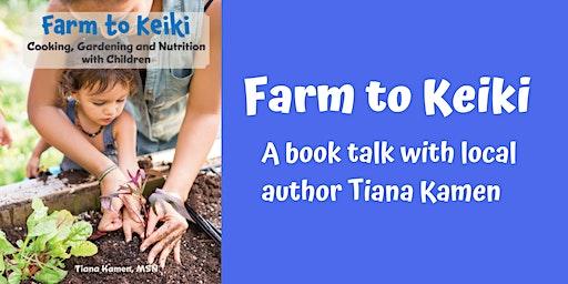 Farm to Keiki - A Pau Hana Book Talk with Local Author Tiana Kamen