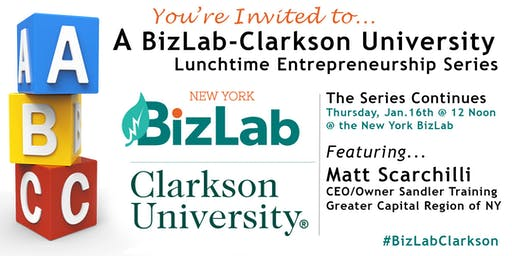 BizLab-Clarkson Lunchtime Entrepreneurship Series featuring Sandler Training's Matt Scarchilli