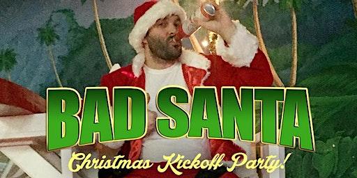 Bad Santa Christmas Kickoff w/ SJBG