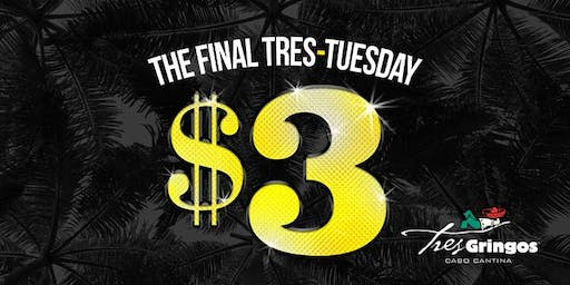 The Final Tres Tuesday