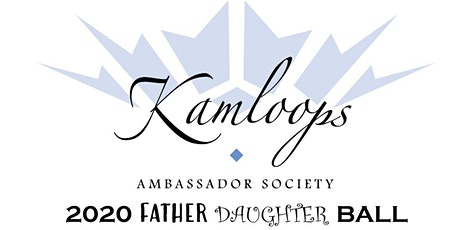 Kamloops Ambassador Society 2020 Father Daughter Ball tickets