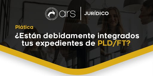 ¿Están debidamente integrados tus expedientes de PLD/FT?