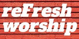 ReFresh Worship Experience