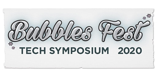Bubbles Fest 2020 Tech Symposium