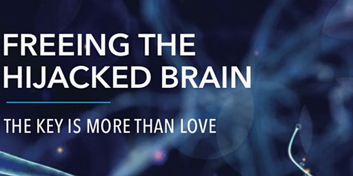 Freeing the Hijacked Brain:The Key is More than Love