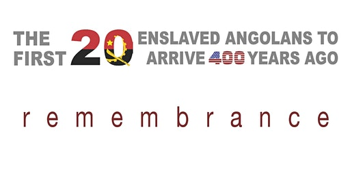 Remebrance of the  arrival of the first 20 Enslaved Angolan in USA