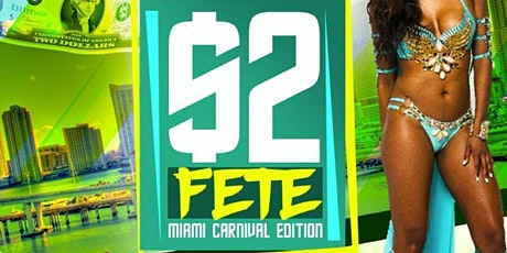 $2 FETE MIAMI CARNIVAL 2020 - POWERED BY @CARNIVALLYFE tickets