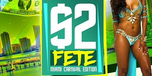 EVENT #1 $2 FETE MIAMI CARNIVAL 2020 - POWERED BY @CARNIVALLYFE
