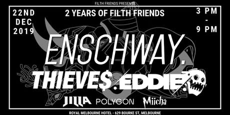 2 Years of Filth Friends - Enschway / Thieves / Eddie + more tickets