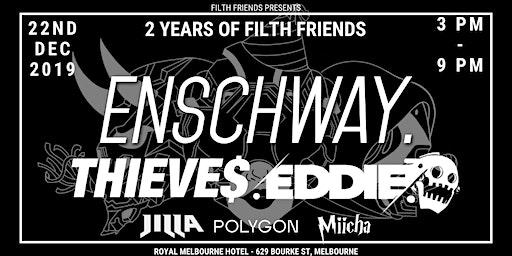 2 Years of Filth Friends - Enschway / Thieves / Eddie + more