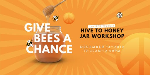 Give Bees a Chance - Hive to Honey Jar Workshop