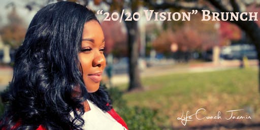 "Life Coach Jazmin Presents - ""20/20 Vision"" Brunch"