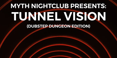 Tunnel Vision (Dubstep Dungeon Edition) At Myth Nightclub, Wednesday 12.18.19 tickets