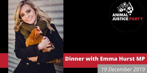 Dinner with Honorable Emma Hurst - Animal Justice Party MP