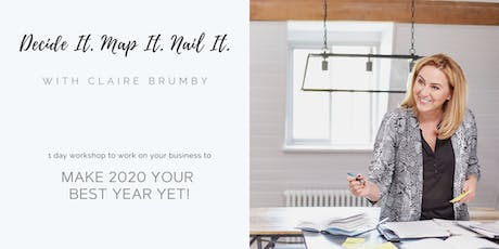 Decide It. Map It. Nail It. 1 day workshop to make 2020 YOUR best year yet! tickets