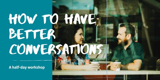 How To Have Better Conversations