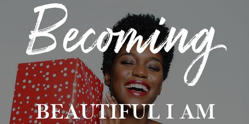Becoming Beautiful I Am - A Praise and Purpose Conference for Soulful Women