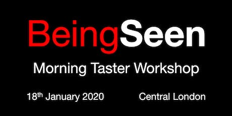 Being Seen - Central London Morning Taster Workshop - 18th January 2020 tickets