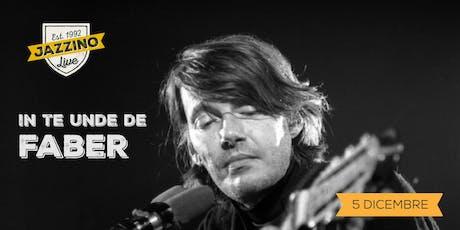 In Te Unde De Faber - Live at Jazzino biglietti