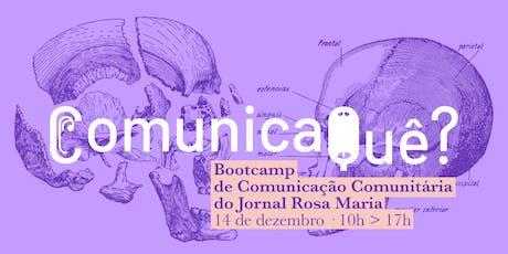 ComunicaQuê? Bootcamp de Comunicação Comunitária do jornal Rosa Maria bilhetes