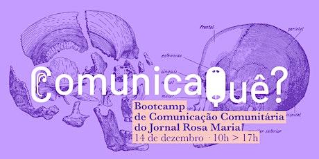 ComunicaQuê? Bootcamp de Comunicação Comunitária do jornal Rosa Maria ingressos