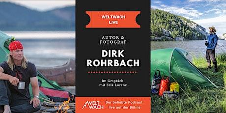 WELTWACH LIVE: Dirk Rohrbach  im Gespräch  - Im Fluss tickets