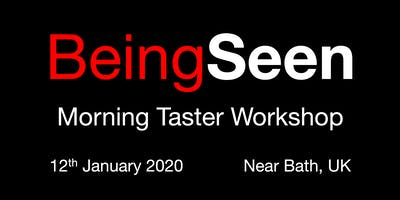 Being Seen - Bath Morning Taster Workshop - 12th January 2020