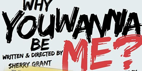 WHY YOU WANNA BE ME, THE MUSICAL STAGE PLAY tickets
