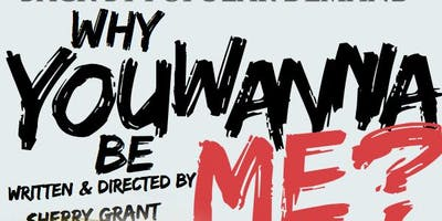 WHY YOU WANNA BE ME, THE MUSICAL STAGE PLAY