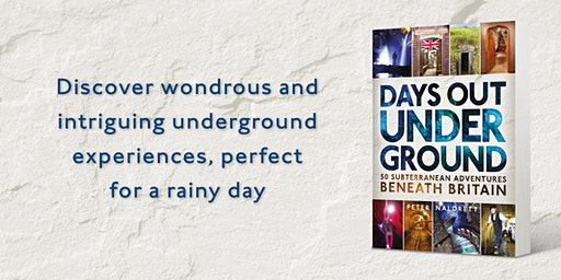 Days Out Underground – 50 Subterranean Adventures Beneath Britain