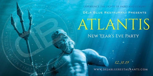 ATLANTIS NEW YEAR'S EVE PARTY  @ DEJA BLUE PARKLAND