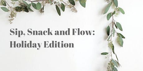 Sip, Snack and Flow: Holiday Edition tickets