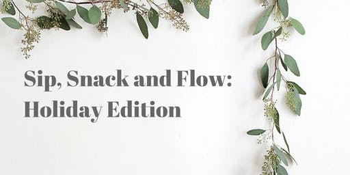 Sip, Snack and Flow: Holiday Edition