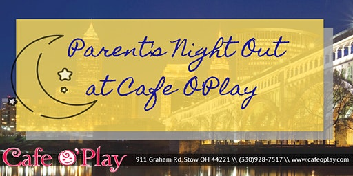 Parents Night Out @Cafe O'Play