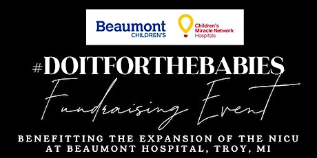 #doitforthebabies {Troy Beaumont NICU Expansion Fundraising Event} tickets