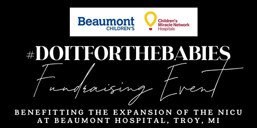 #doitforthebabies {Troy Beaumont NICU Expansion Fundraising Event}