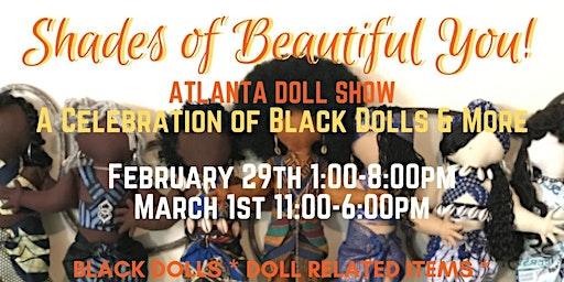 Shades of Beautiful You! Atlanta Doll Show- A Celebration Of Black Dolls & More